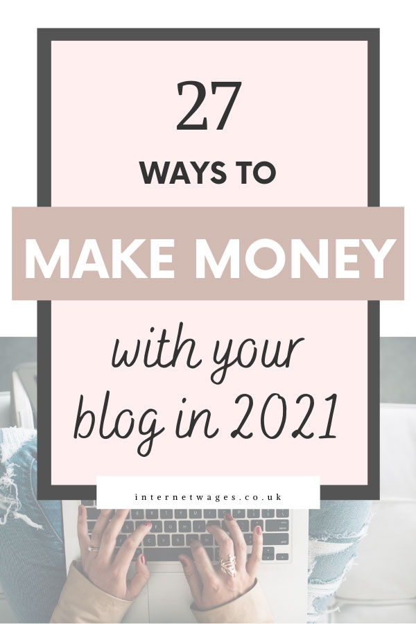 27 Ways To Make Money With Your Blog in 2021.